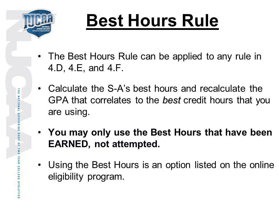 Best Hours Rule The Best Hours Rule can be applied to any rule in 4.D, 4.E, and 4.F. bestCalculate the S-As best hours and recalculate the GPA that co