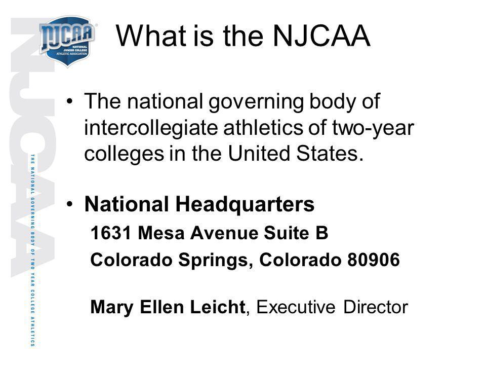 What is the NJCAA The national governing body of intercollegiate athletics of two-year colleges in the United States. National Headquarters 1631 Mesa