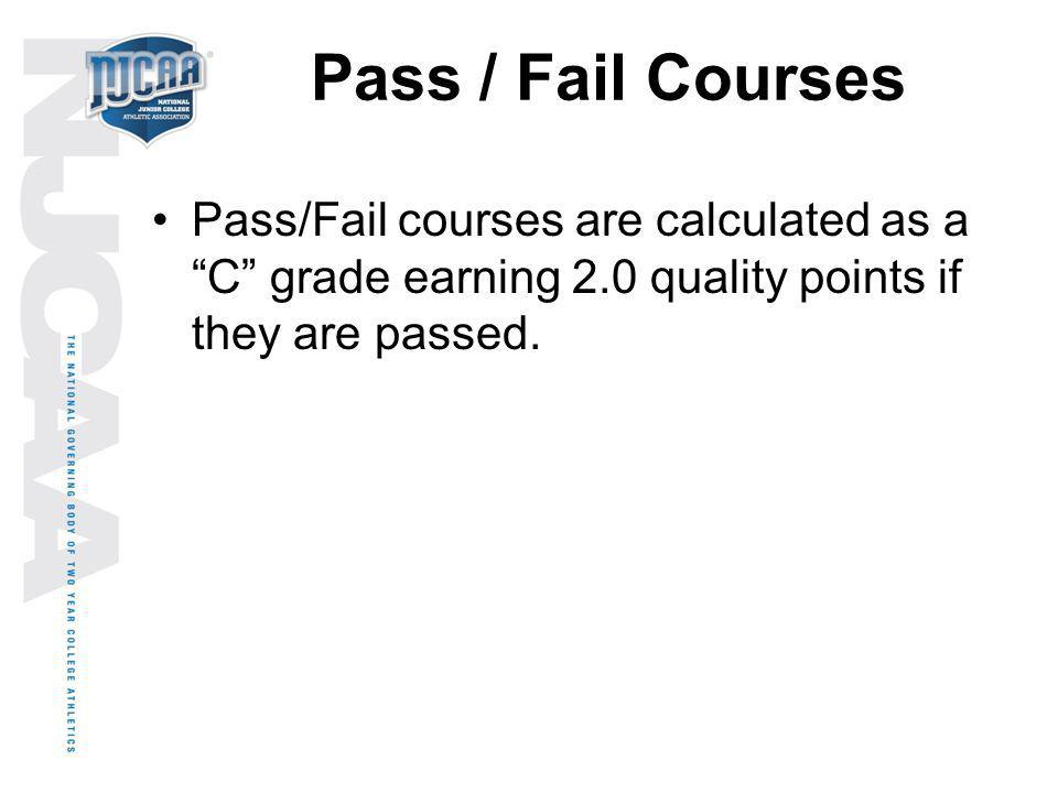 Pass / Fail Courses Pass/Fail courses are calculated as a C grade earning 2.0 quality points if they are passed.