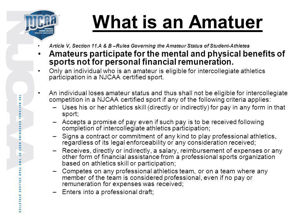 What is an Amatuer Article V, Section 11.A & B –Rules Governing the Amateur Status of Student-Athletes Amateurs participate for the mental and physica