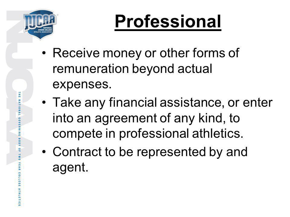 Professional Receive money or other forms of remuneration beyond actual expenses. Take any financial assistance, or enter into an agreement of any kin