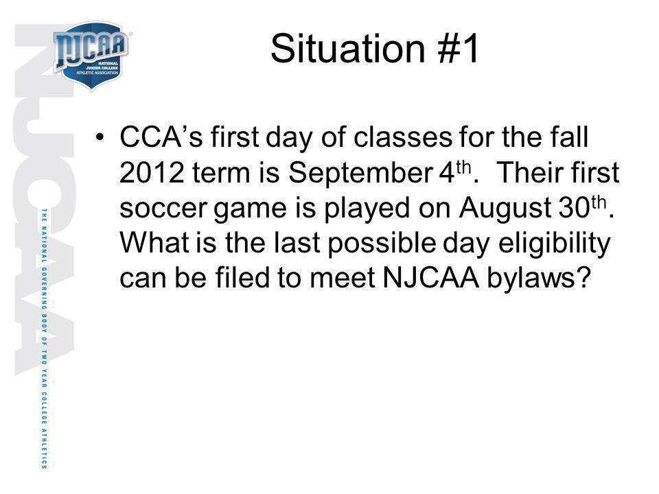 Situation #1 CCAs first day of classes for the fall 2012 term is September 4 th. Their first soccer game is played on August 30 th. What is the last p