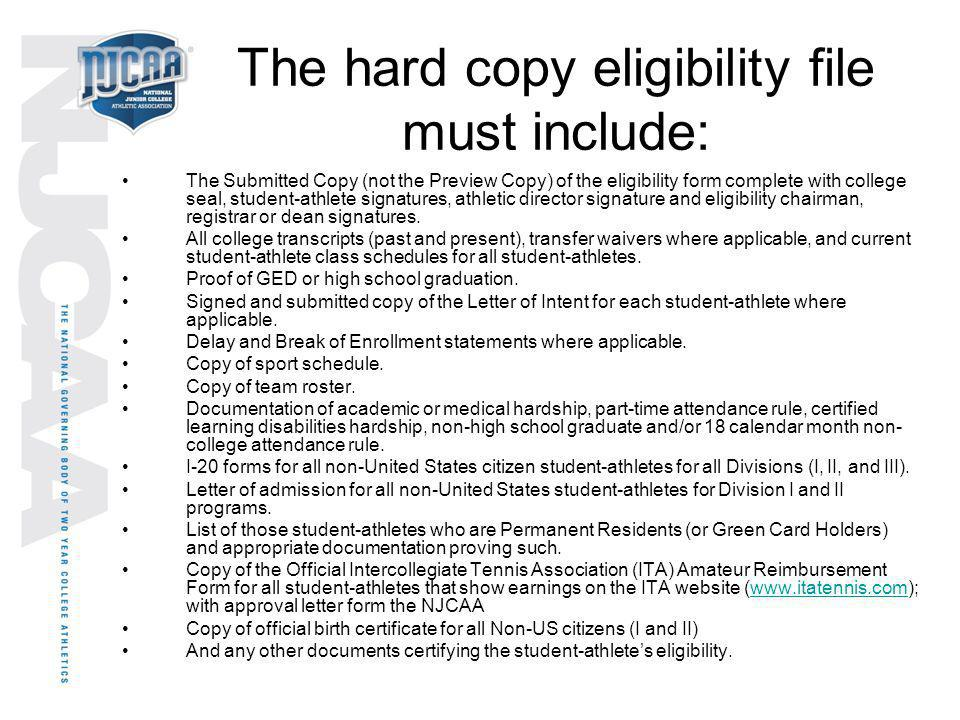 The hard copy eligibility file must include: The Submitted Copy (not the Preview Copy) of the eligibility form complete with college seal, student-ath