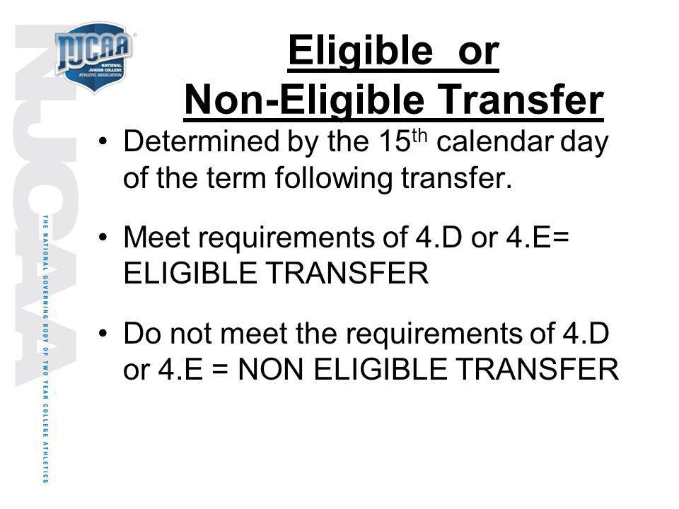 Eligible or Non-Eligible Transfer Determined by the 15 th calendar day of the term following transfer. Meet requirements of 4.D or 4.E= ELIGIBLE TRANS