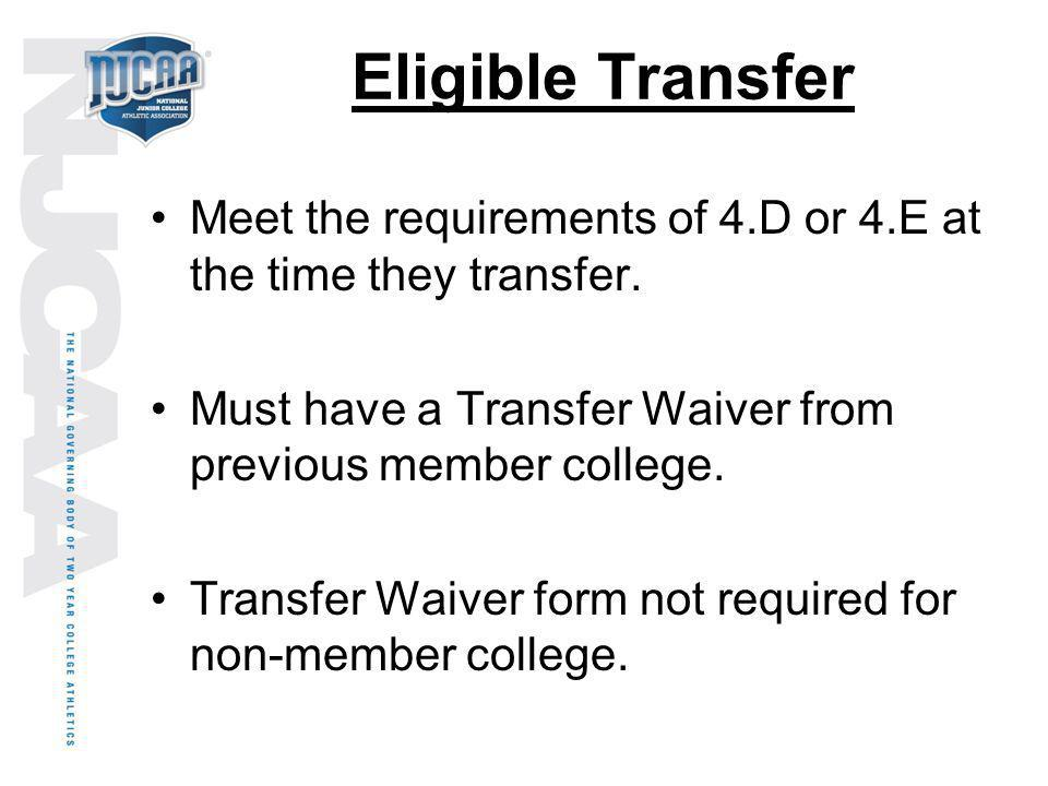 Eligible Transfer Meet the requirements of 4.D or 4.E at the time they transfer. Must have a Transfer Waiver from previous member college. Transfer Wa