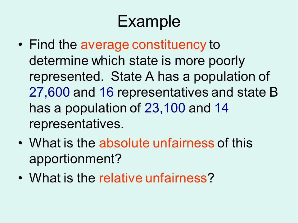 Example Find the average constituency to determine which state is more poorly represented. State A has a population of 27,600 and 16 representatives a