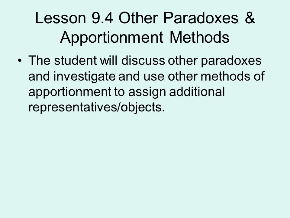 Lesson 9.4 Other Paradoxes & Apportionment Methods The student will discuss other paradoxes and investigate and use other methods of apportionment to