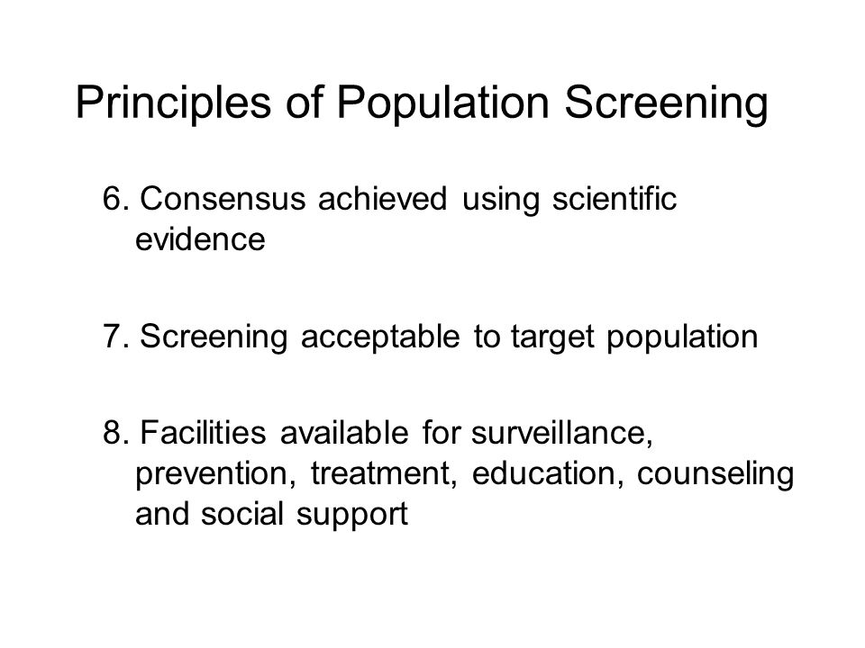Principles of Population Screening 6. Consensus achieved using scientific evidence 7.