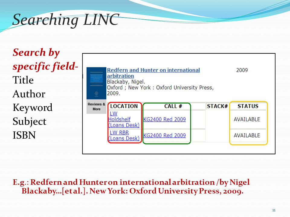 Searching LINC Search by specific field- Title Author Keyword Subject ISBN E.g.: Redfern and Hunter on international arbitration /by Nigel Blackaby…[e