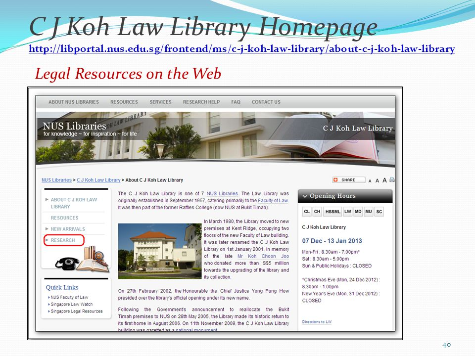 Legal Resources on the Web C J Koh Law Library Homepage http://libportal.nus.edu.sg/frontend/ms/c-j-koh-law-library/about-c-j-koh-law-library 40
