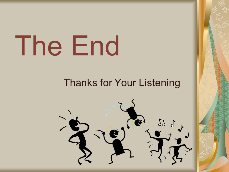 The End Thanks for Your Listening
