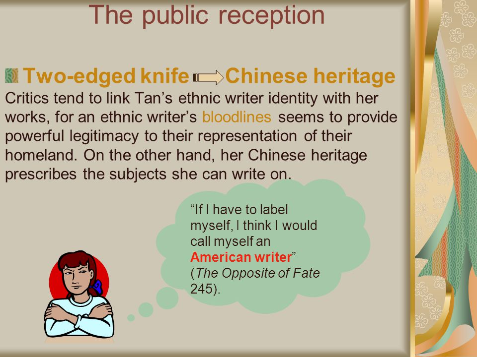 The public reception Two-edged knife Chinese heritage Critics tend to link Tans ethnic writer identity with her works, for an ethnic writers bloodline