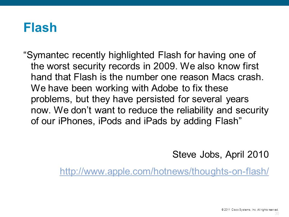 30 © 2011 Cisco Systems, Inc. All rights reerved. Flash Symantec recently highlighted Flash for having one of the worst security records in 2009. We a