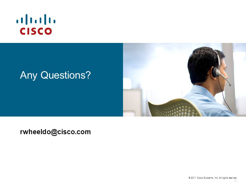 © 2011 Cisco Systems, Inc. All rights reerved. 41 Any Questions? rwheeldo@cisco.com