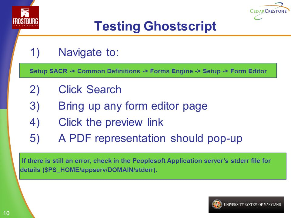 10 Testing Ghostscript 1) Navigate to: 2) Click Search 3) Bring up any form editor page 4) Click the preview link 5) A PDF representation should pop-u