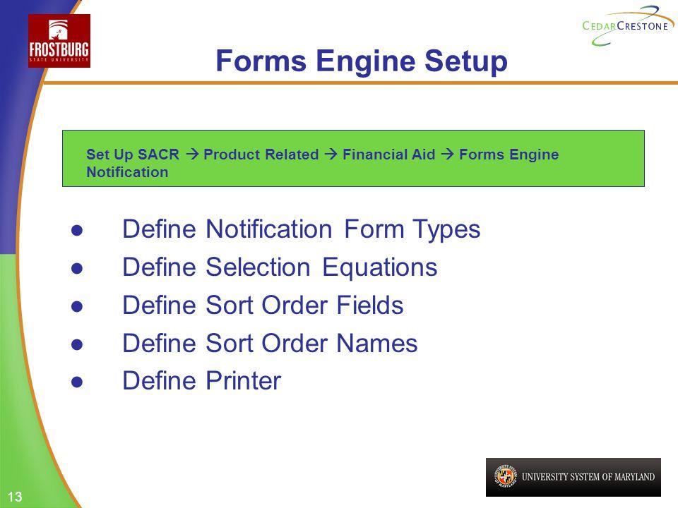 13 Forms Engine Setup Define Notification Form Types Define Selection Equations Define Sort Order Fields Define Sort Order Names Define Printer Set Up