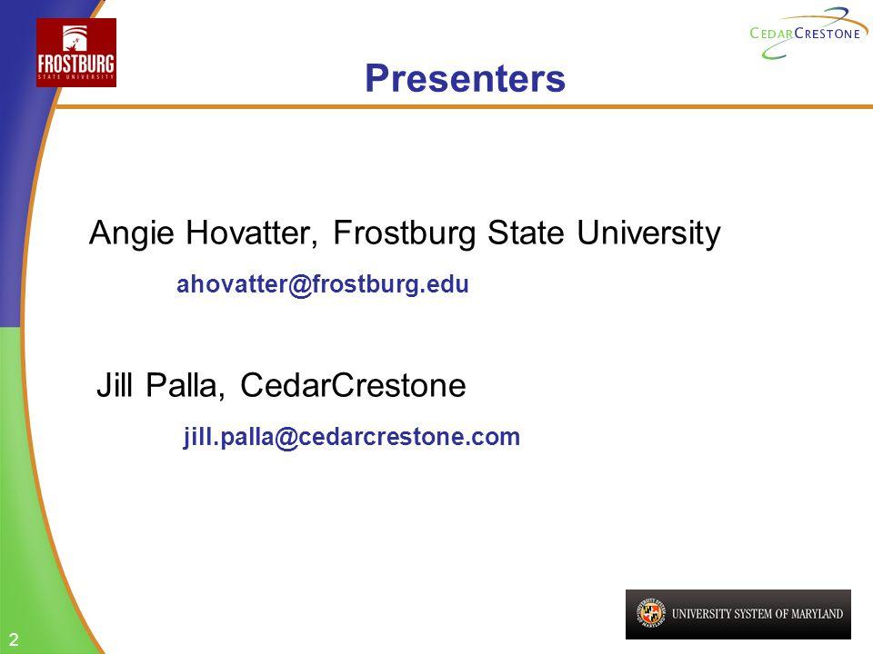 2 2 Presenters Angie Hovatter, Frostburg State University ahovatter@frostburg.edu Jill Palla, CedarCrestone jill.palla@cedarcrestone.com