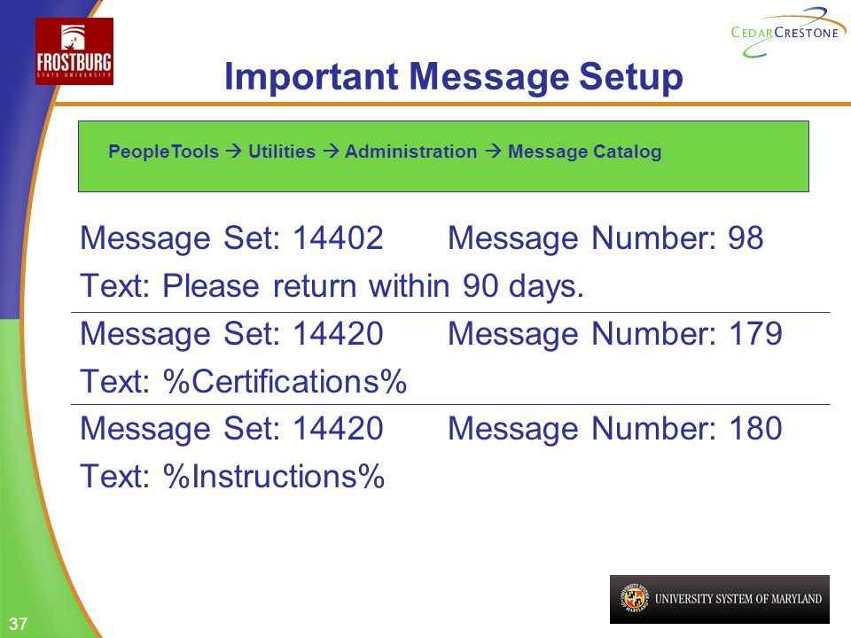 37 Important Message Setup Message Set: 14402 Message Number: 98 Text: Please return within 90 days. Message Set: 14420 Message Number: 179 Text: %Cer