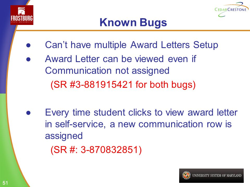 51 Known Bugs Cant have multiple Award Letters Setup Award Letter can be viewed even if Communication not assigned (SR #3-881915421 for both bugs) Eve