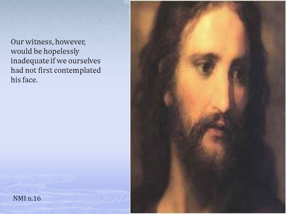 Our witness, however, would be hopelessly inadequate if we ourselves had not first contemplated his face.