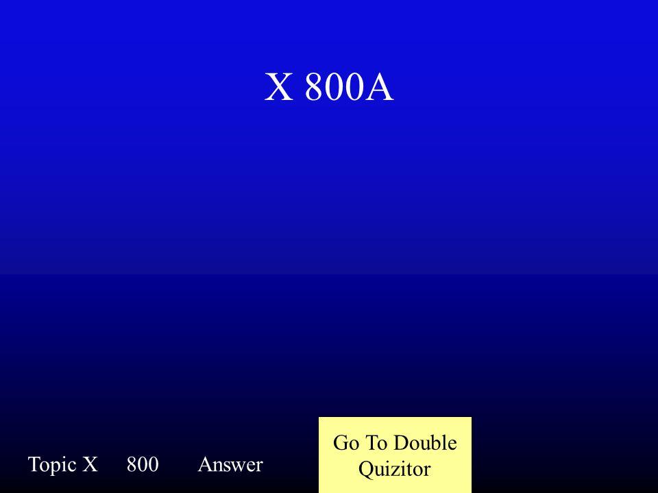 X 800Q Topic X800Question