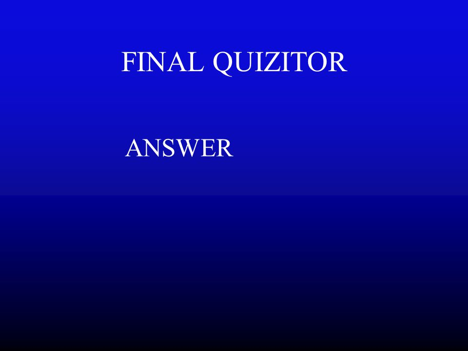 FINAL QUIZITOR QUESTION