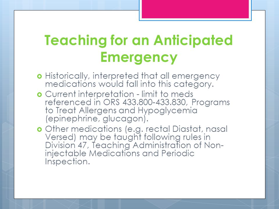 Teaching for an Anticipated Emergency Historically, interpreted that all emergency medications would fall into this category.
