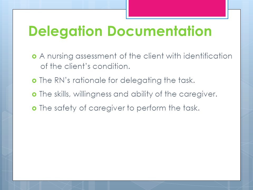 Delegation Documentation A nursing assessment of the client with identification of the clients condition.