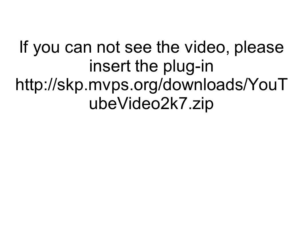 If you can not see the video, please insert the plug-in http://skp.mvps.org/downloads/YouT ubeVideo2k7.zip