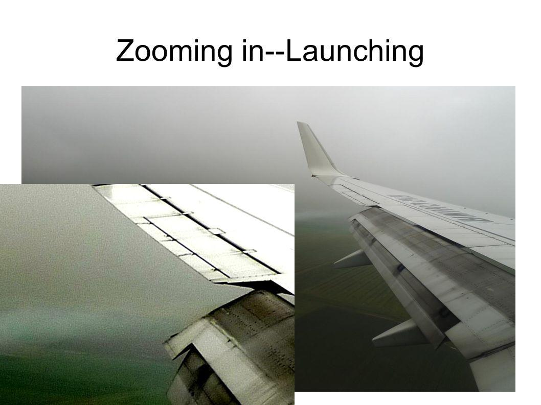 Zooming in--Launching