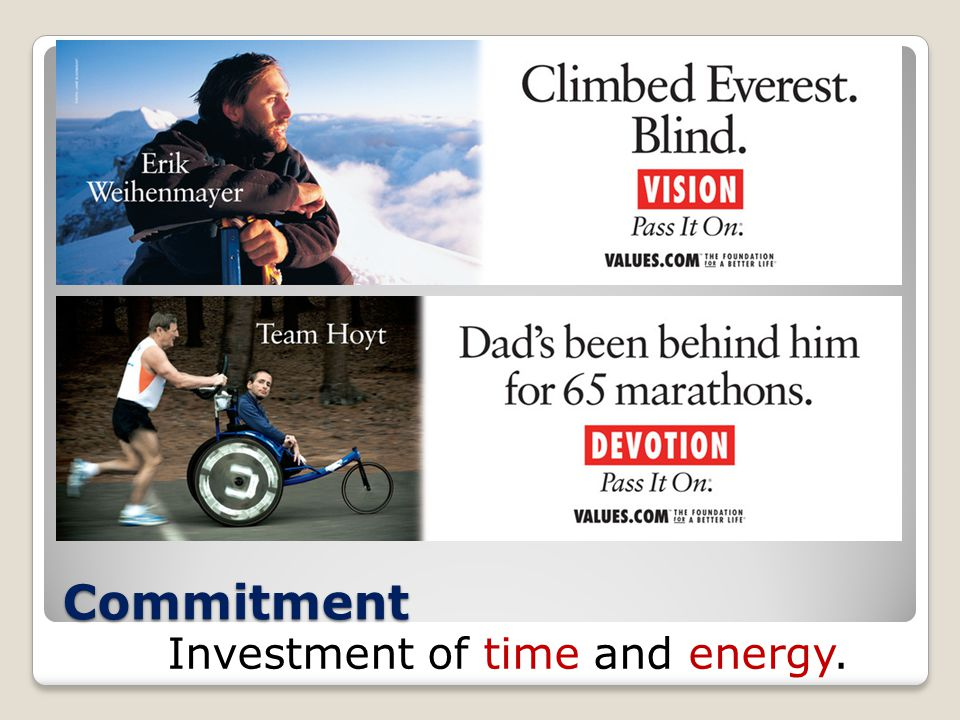 Commitment Investment of time and energy.