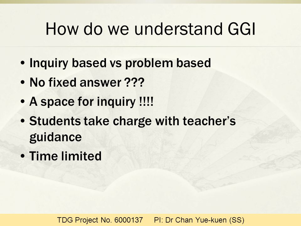How do we understand GGI Inquiry based vs problem based No fixed answer .