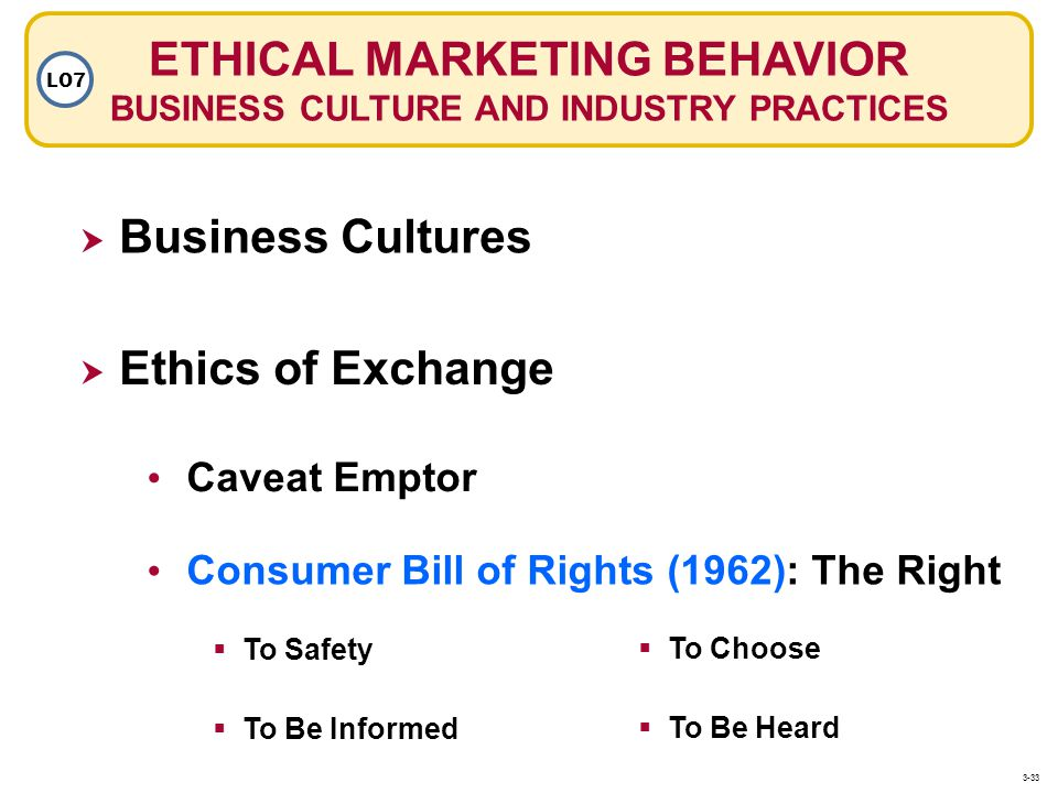 ETHICAL MARKETING BEHAVIOR BUSINESS CULTURE AND INDUSTRY PRACTICES LO7 Business Cultures Ethics of Exchange Caveat Emptor Consumer Bill of Rights (196