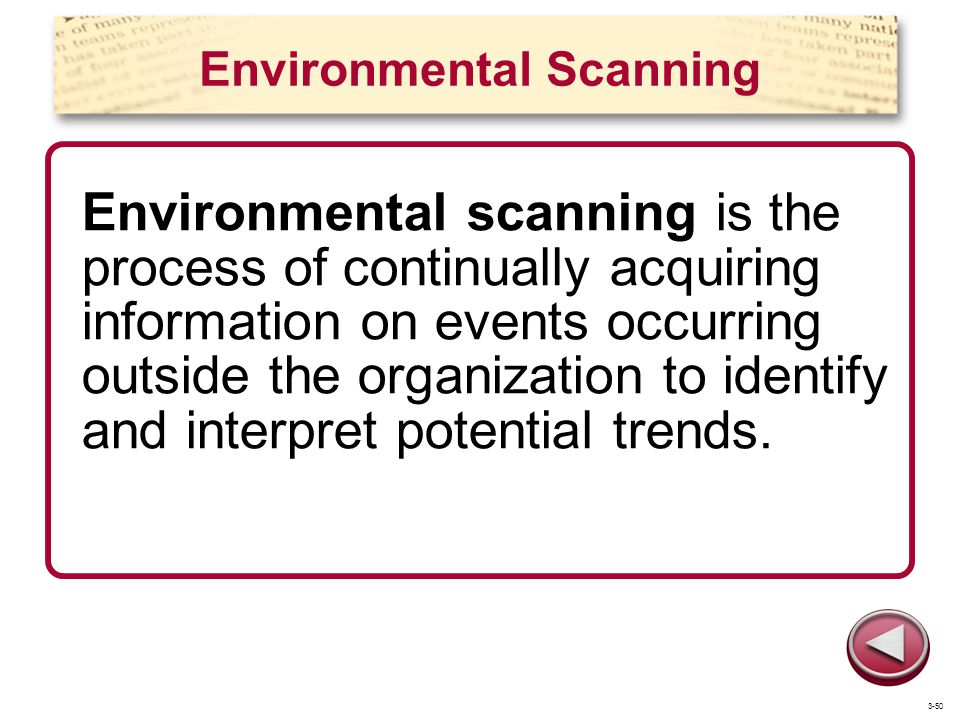 Environmental Scanning Environmental scanning is the process of continually acquiring information on events occurring outside the organization to iden