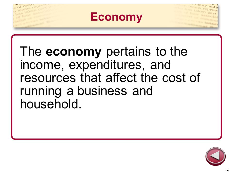 Economy The economy pertains to the income, expenditures, and resources that affect the cost of running a business and household. 3-57