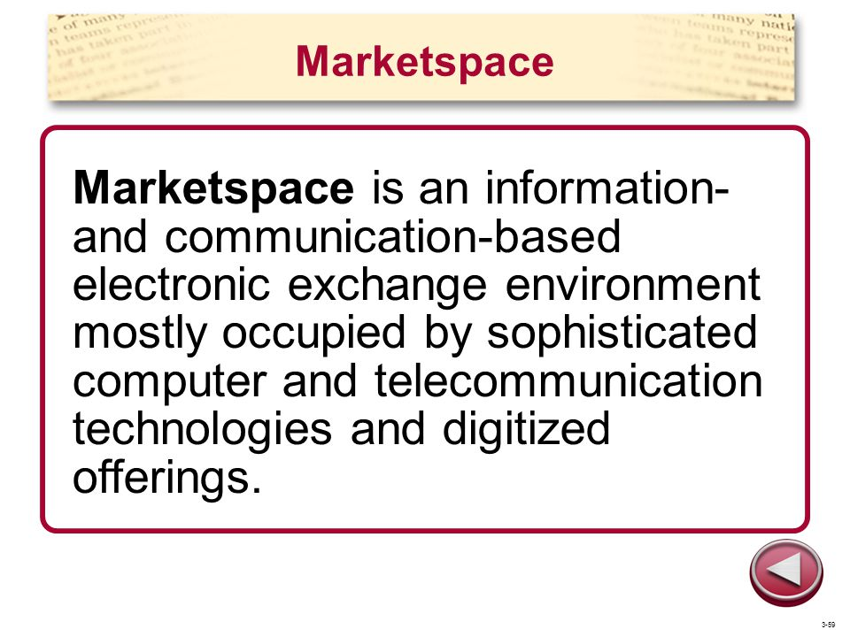 Marketspace Marketspace is an information- and communication-based electronic exchange environment mostly occupied by sophisticated computer and telecommunication technologies and digitized offerings.