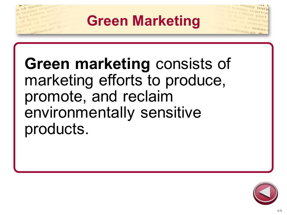 Green Marketing Green marketing consists of marketing efforts to produce, promote, and reclaim environmentally sensitive products. 3-70