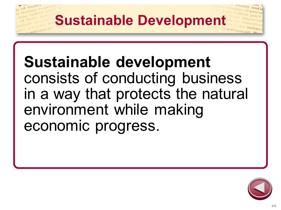 Sustainable Development Sustainable development consists of conducting business in a way that protects the natural environment while making economic progress.