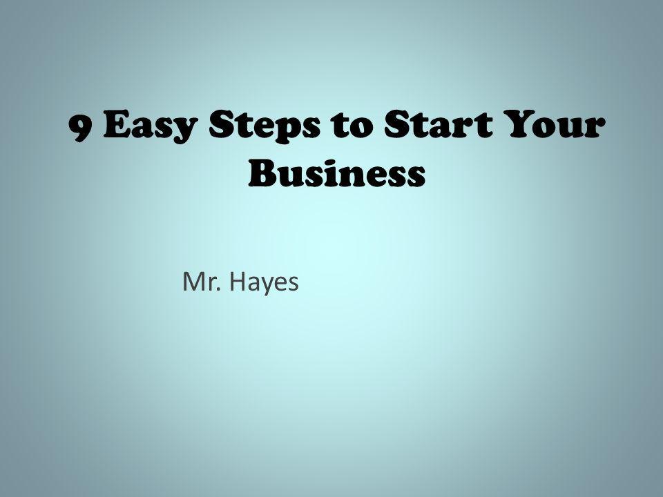9 Easy Steps to Start Your Business Mr. Hayes