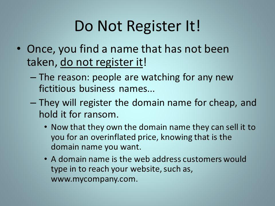 Do Not Register It. Once, you find a name that has not been taken, do not register it.