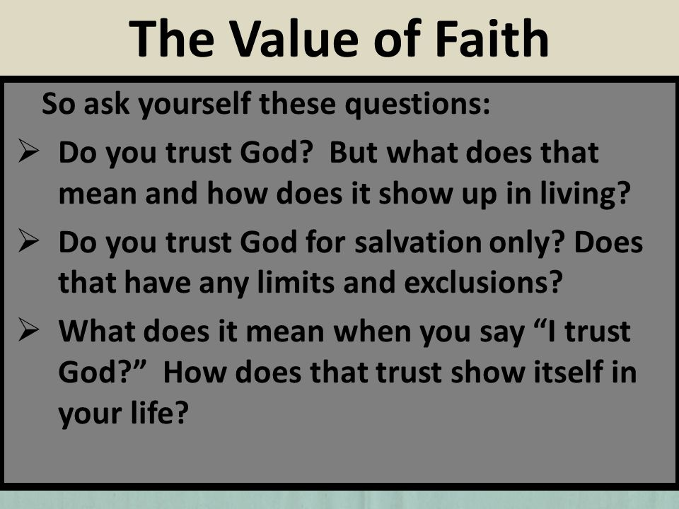 So ask yourself these questions: Do you trust God? But what does that mean and how does it show up in living? Do you trust God for salvation only? Doe