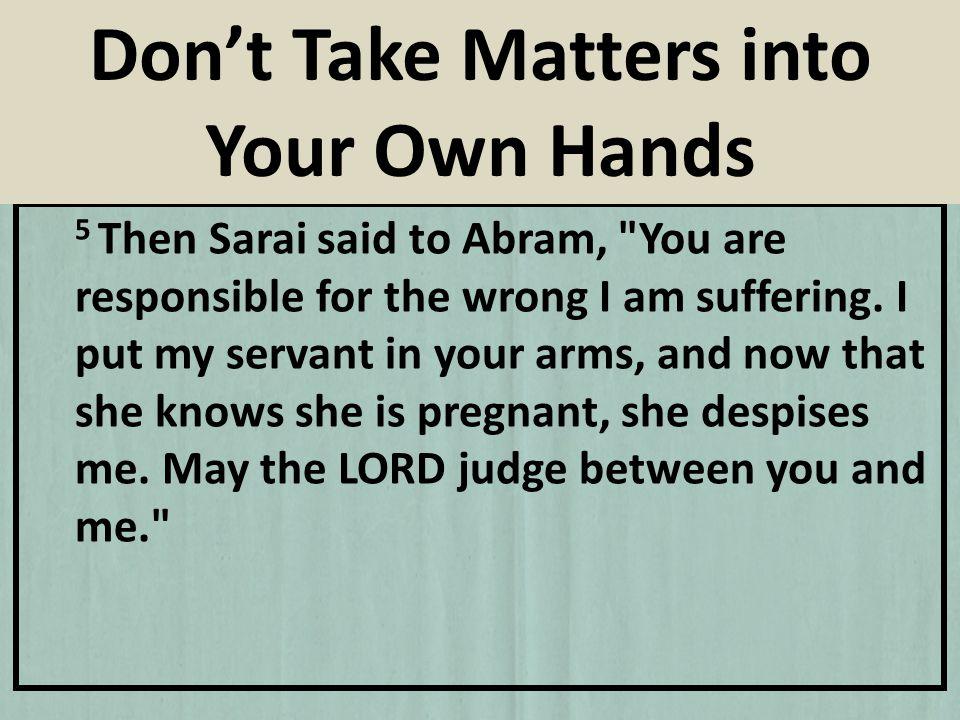 5 Then Sarai said to Abram,