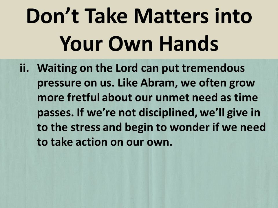 ii.Waiting on the Lord can put tremendous pressure on us.