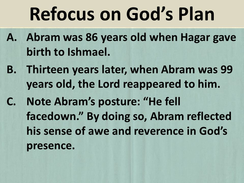 A.Abram was 86 years old when Hagar gave birth to Ishmael. B.Thirteen years later, when Abram was 99 years old, the Lord reappeared to him. C.Note Abr