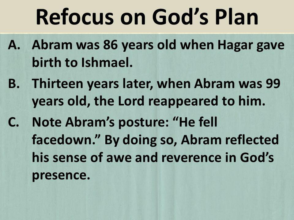 A.Abram was 86 years old when Hagar gave birth to Ishmael.