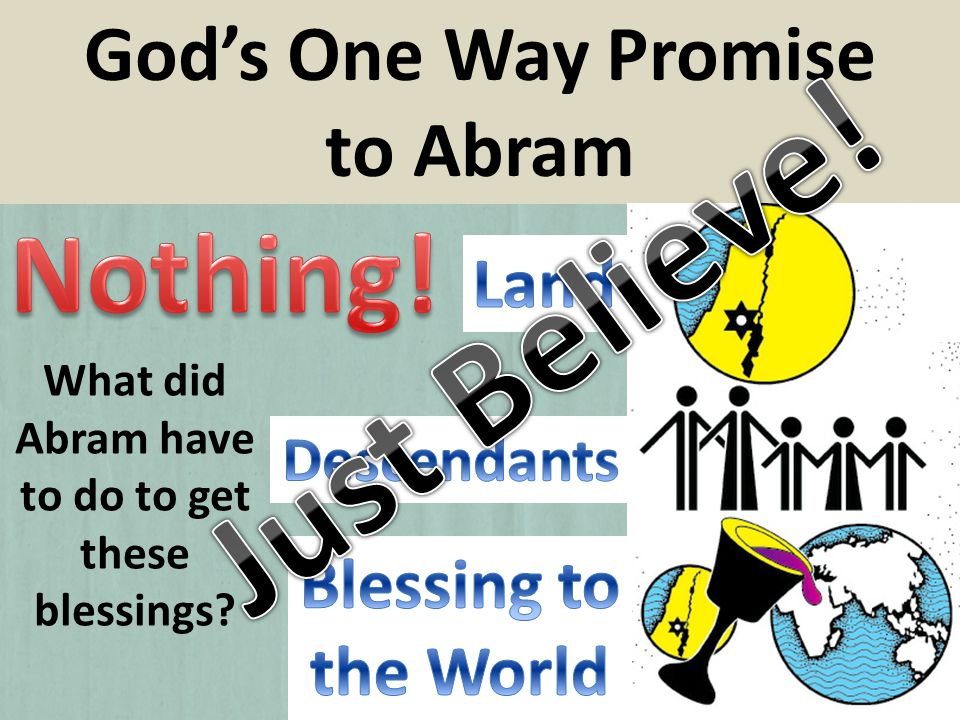 Gods One Way Promise to Abram What did Abram have to do to get these blessings