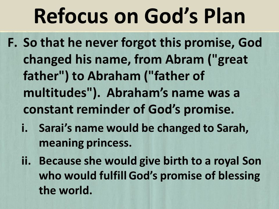 F.So that he never forgot this promise, God changed his name, from Abram (