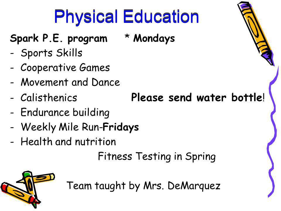 Spark P.E. program * Mondays -Sports Skills -Cooperative Games -Movement and Dance -Calisthenics Please send water bottle ! -Endurance building -Weekl