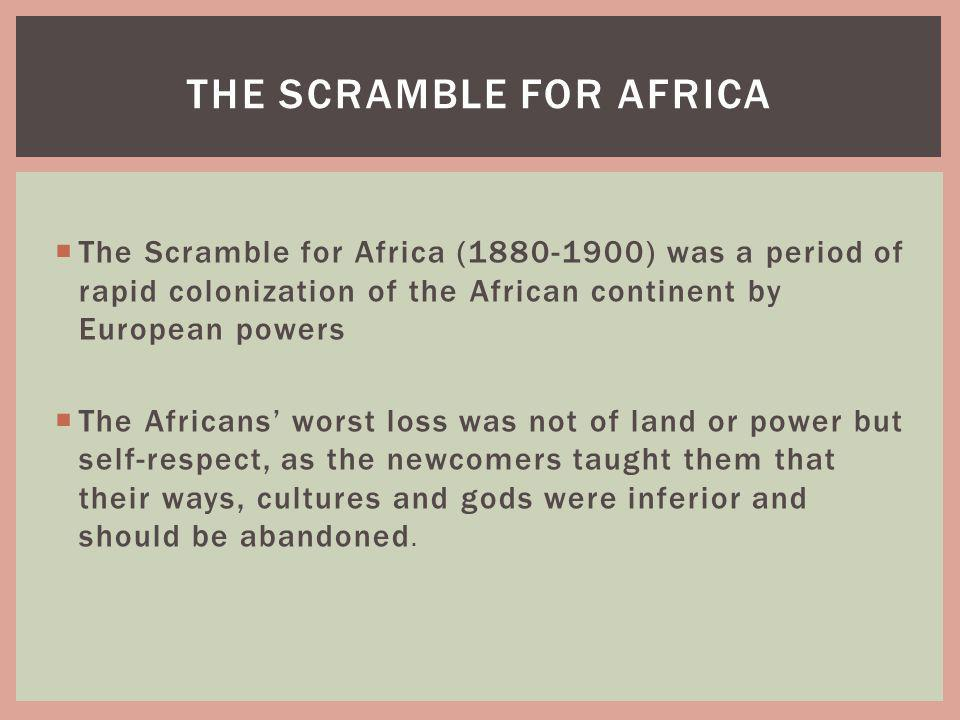 The Scramble for Africa (1880-1900) was a period of rapid colonization of the African continent by European powers The Africans worst loss was not of