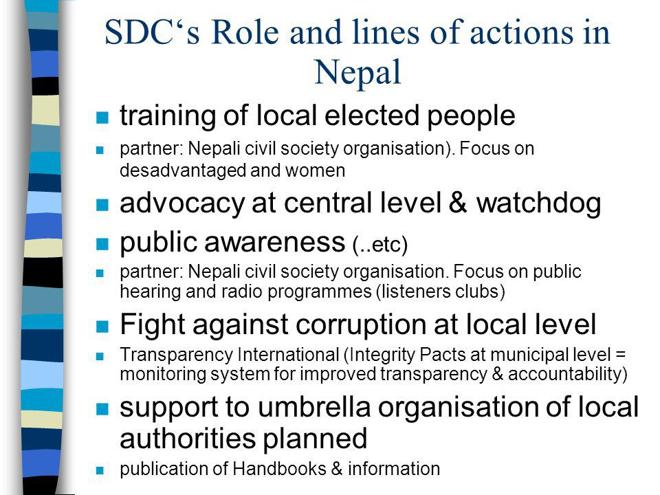 SDCs Role and lines of actions in Nepal n training of local elected people n partner: Nepali civil society organisation).